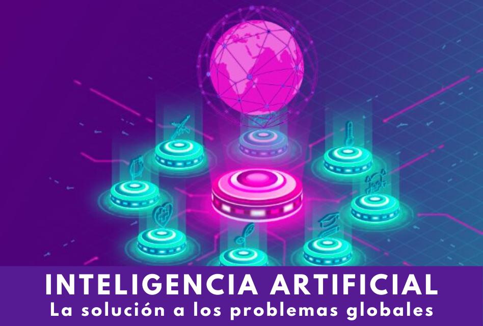Aplicaciones de inteligencia artificial para solución de problemas globales